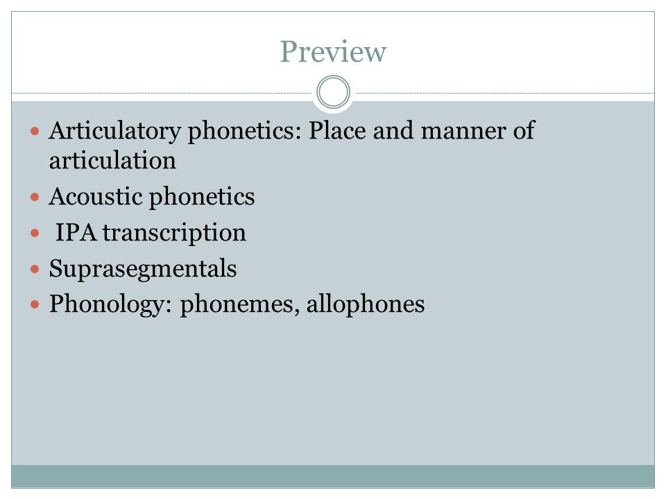 Preview Articulatory phonetics: Place and manner of articulation