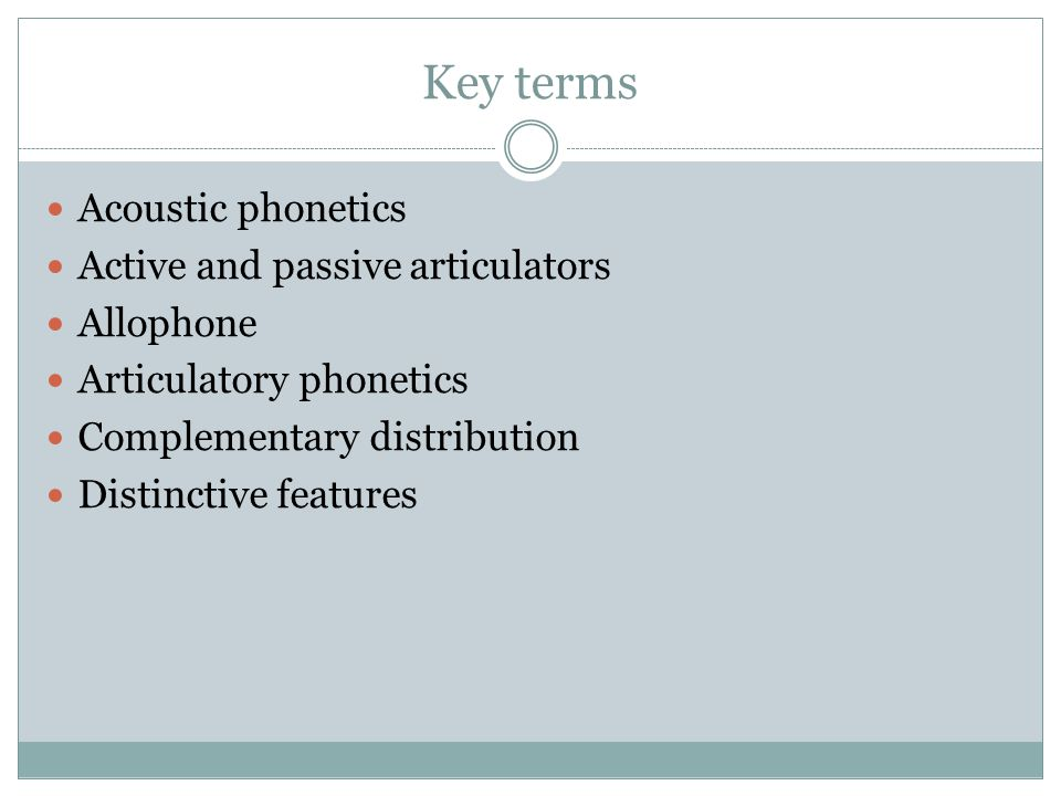 Key terms Acoustic phonetics Active and passive articulators Allophone