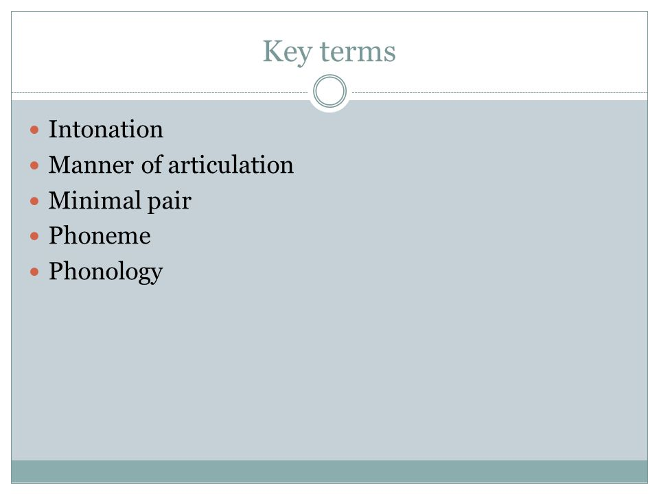 Key terms Intonation Manner of articulation Minimal pair Phoneme