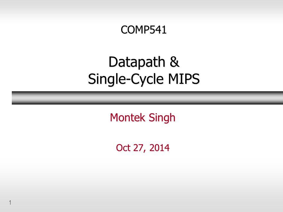 COMP541 Datapath & Single-Cycle MIPS