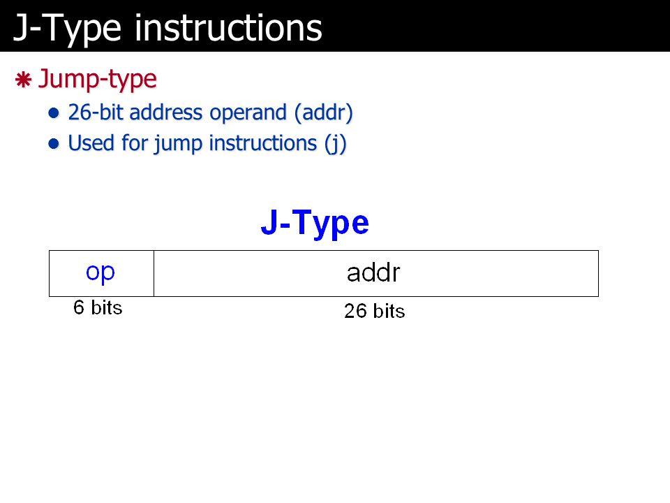 J-Type instructions Jump-type 26-bit address operand (addr)