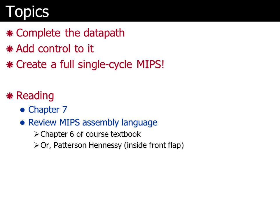 Topics Complete the datapath Add control to it