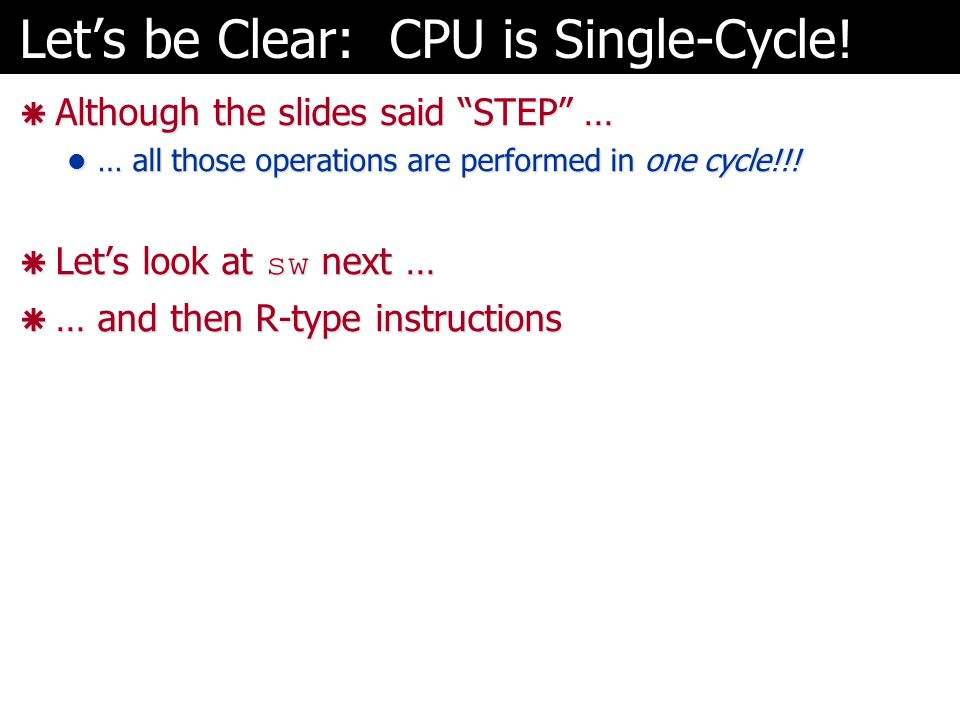 Let's be Clear: CPU is Single-Cycle!