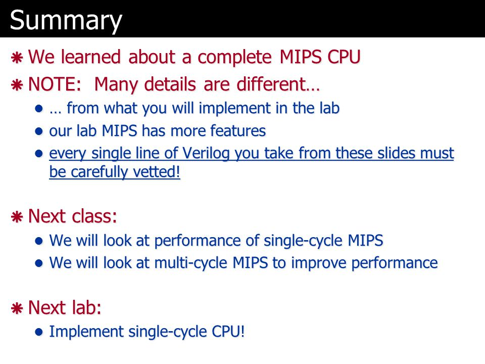 Summary We learned about a complete MIPS CPU
