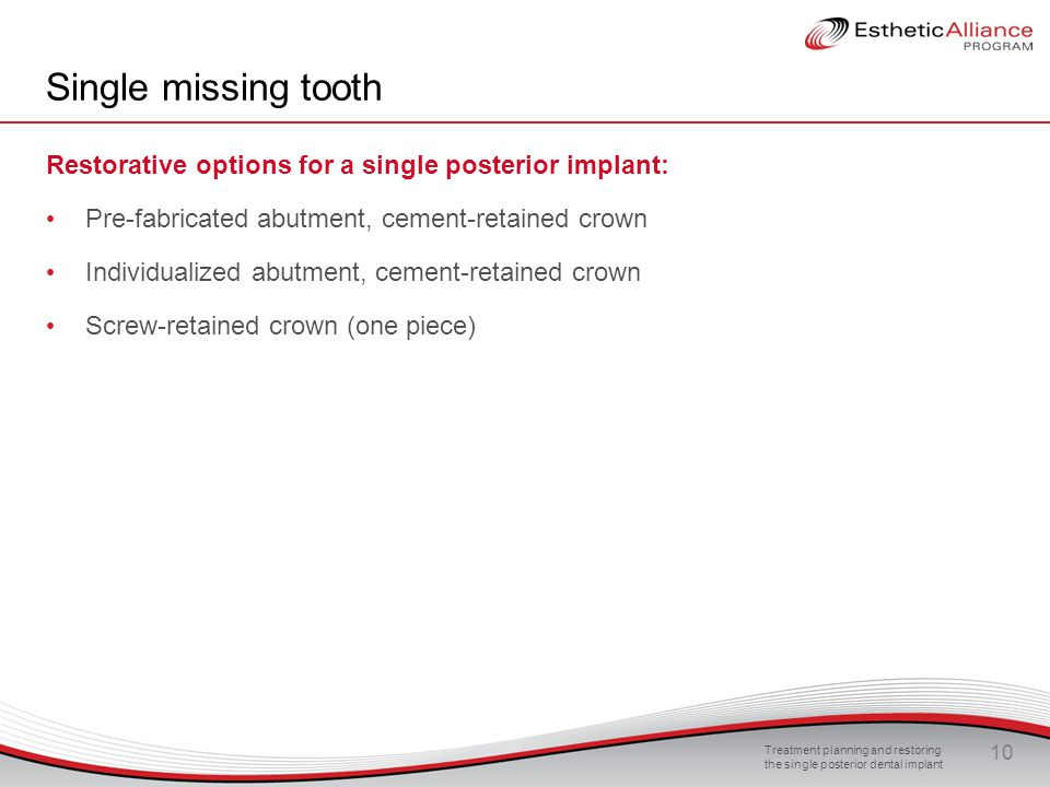 Single missing tooth Restorative options for a single posterior implant: Pre-fabricated abutment, cement-retained crown.