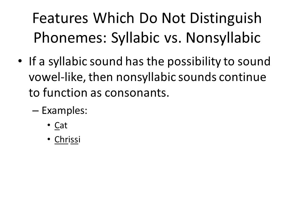 Features Which Do Not Distinguish Phonemes: Syllabic vs. Nonsyllabic