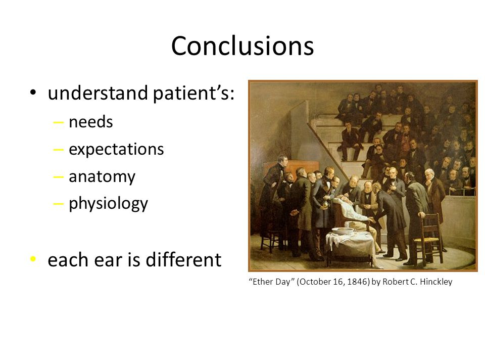 Conclusions understand patient's: each ear is different needs
