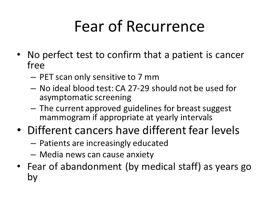 Fear of Recurrence Different cancers have different fear levels