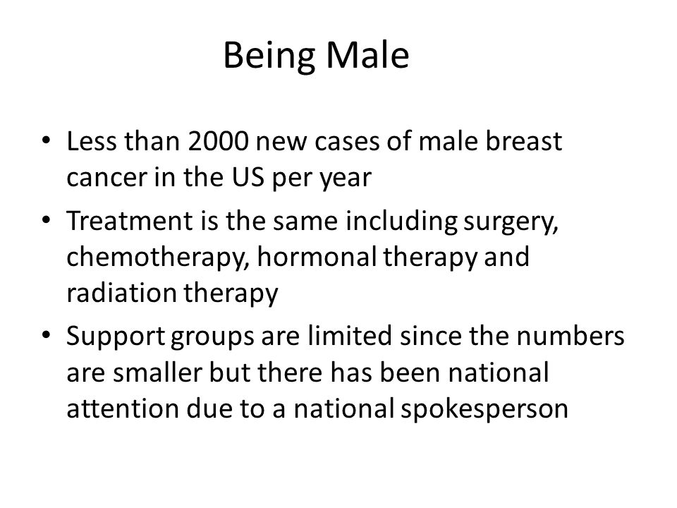 Being Male Less than 2000 new cases of male breast cancer in the US per year.