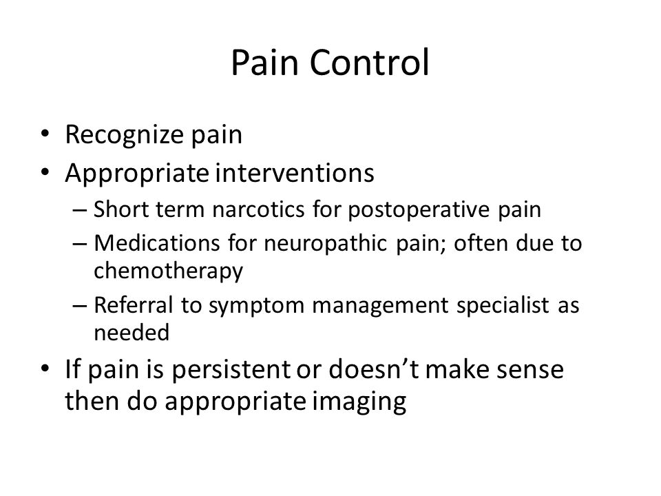 Pain Control Recognize pain Appropriate interventions
