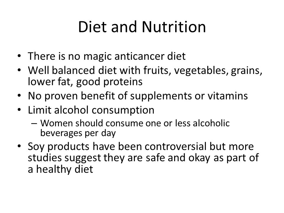 Diet and Nutrition There is no magic anticancer diet