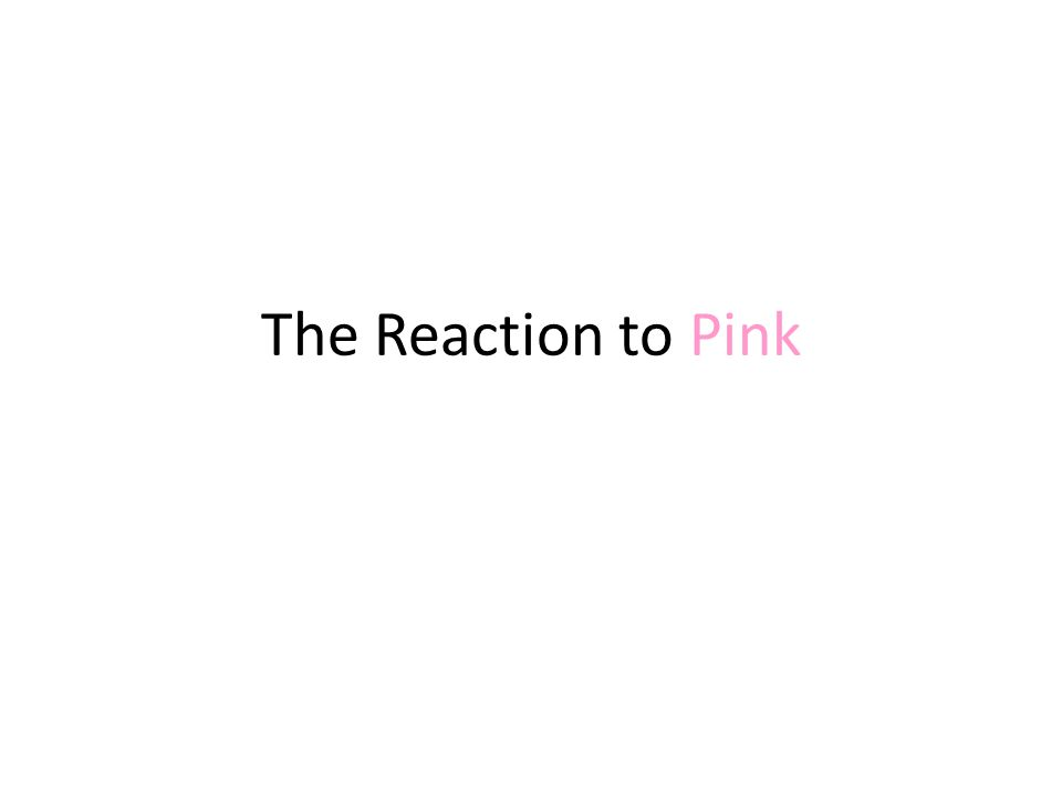 The Reaction to Pink