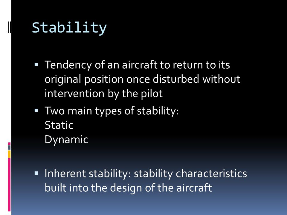 Stability Tendency of an aircraft to return to its original position once disturbed without intervention by the pilot.