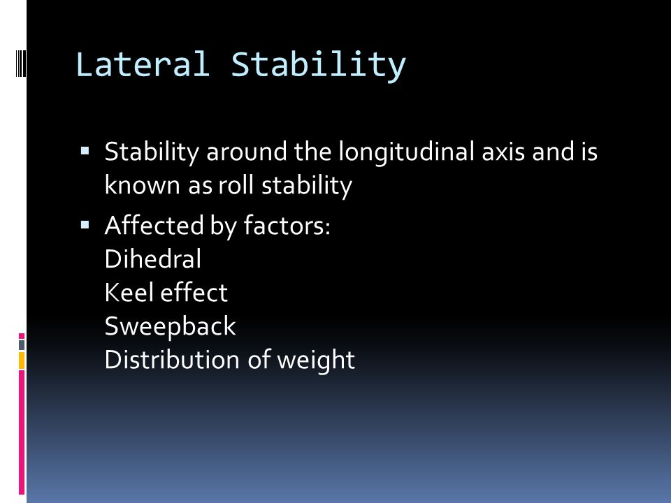 Lateral Stability Stability around the longitudinal axis and is known as roll stability.