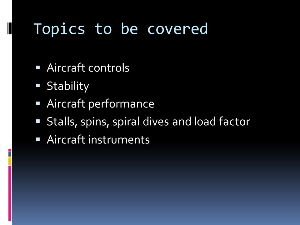 Topics to be covered Aircraft controls Stability Aircraft performance