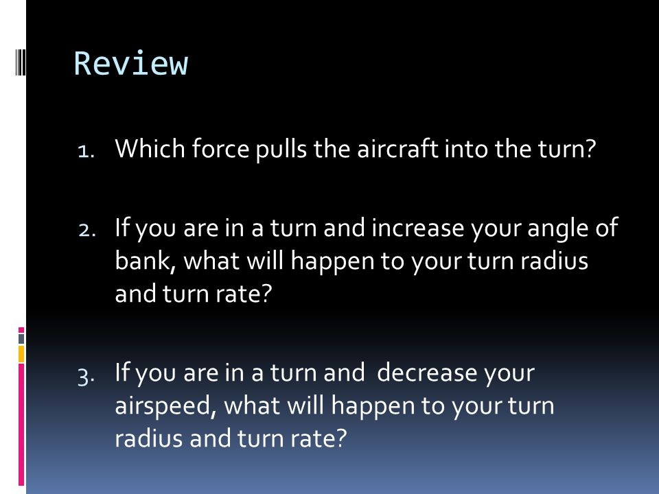 Review Which force pulls the aircraft into the turn