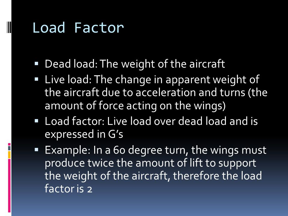 Load Factor Dead load: The weight of the aircraft