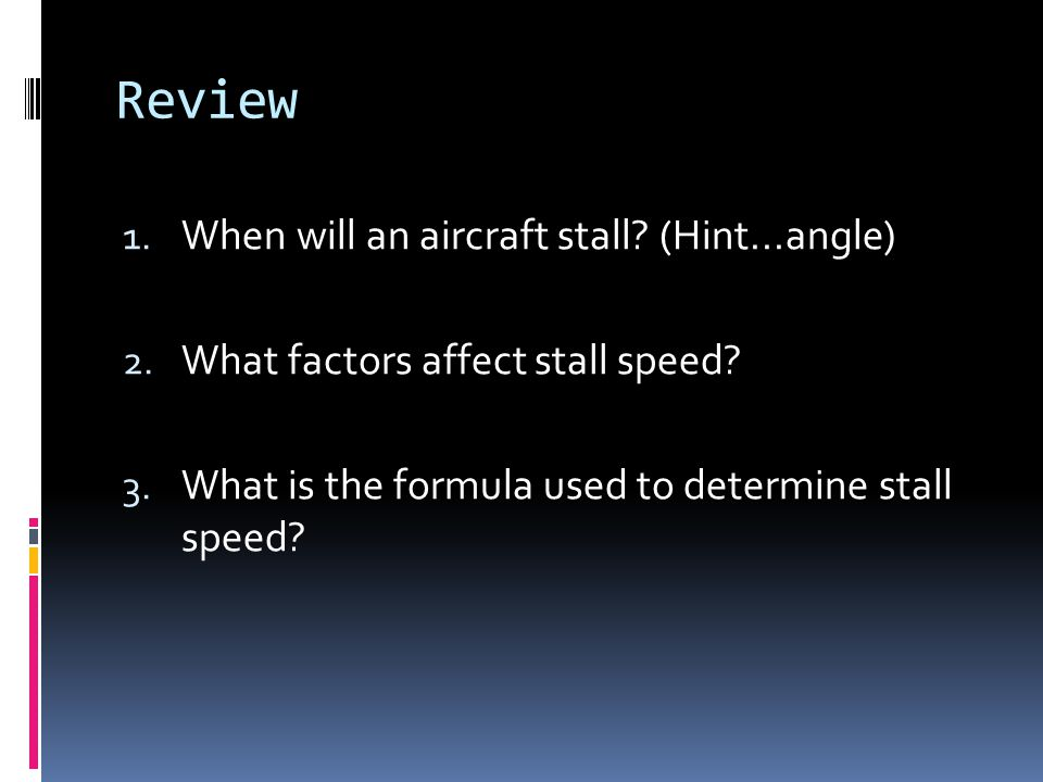 Review When will an aircraft stall (Hint...angle)