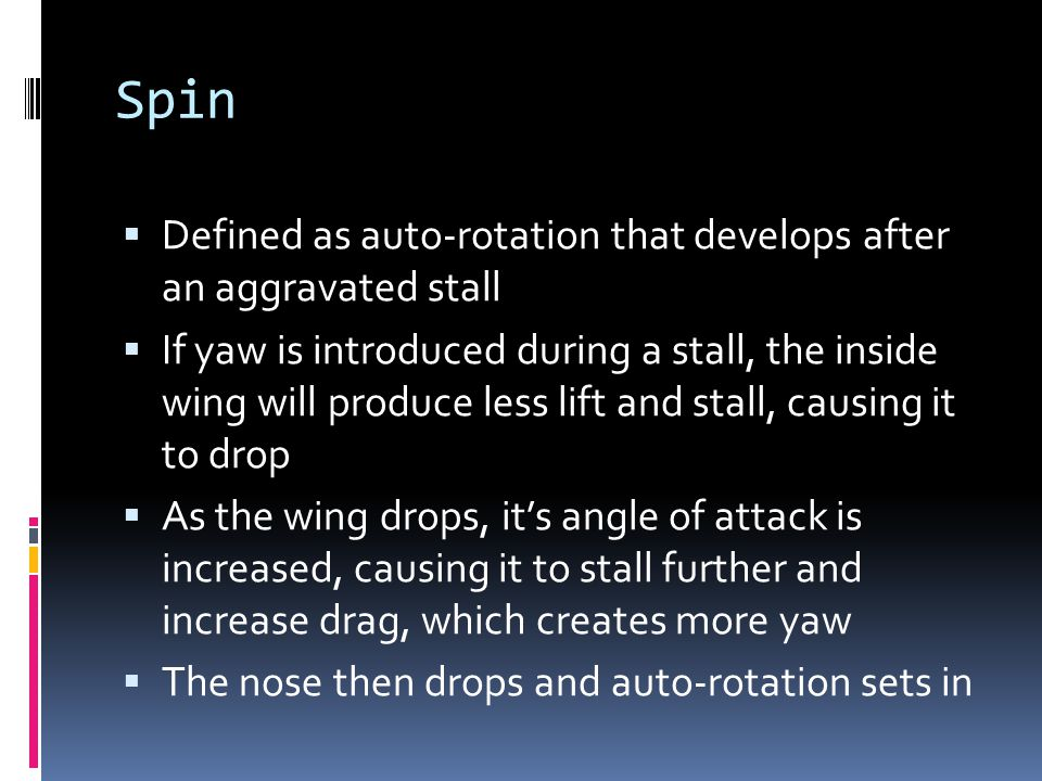 Spin Defined as auto-rotation that develops after an aggravated stall