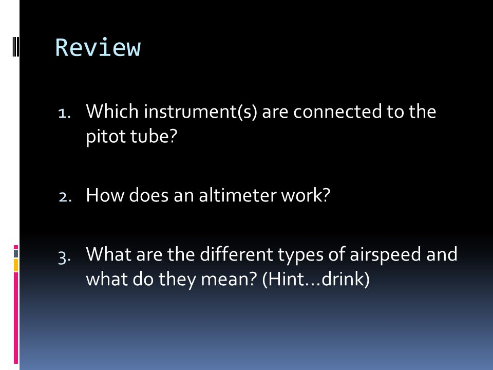 Review Which instrument(s) are connected to the pitot tube