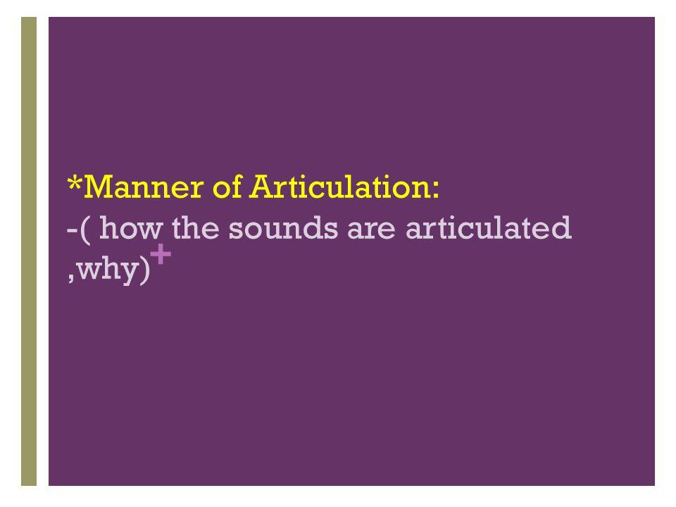 *Manner of Articulation: