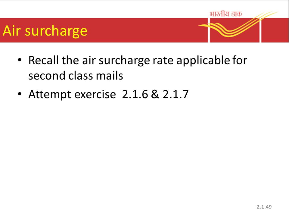 Air surcharge Recall the air surcharge rate applicable for second class mails.