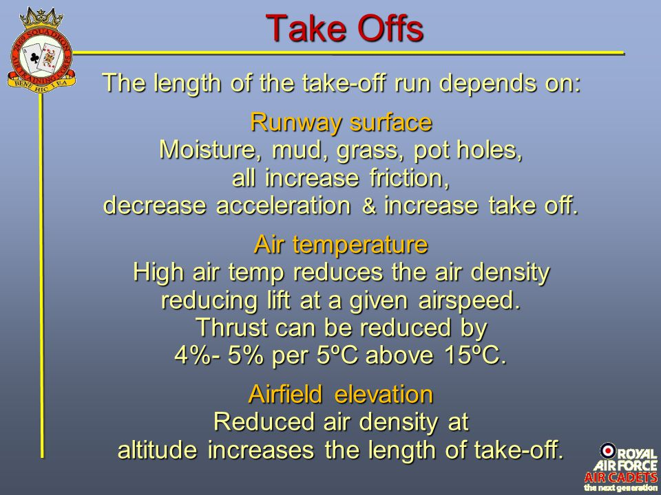 Take Offs The length of the take-off run depends on: Runway surface
