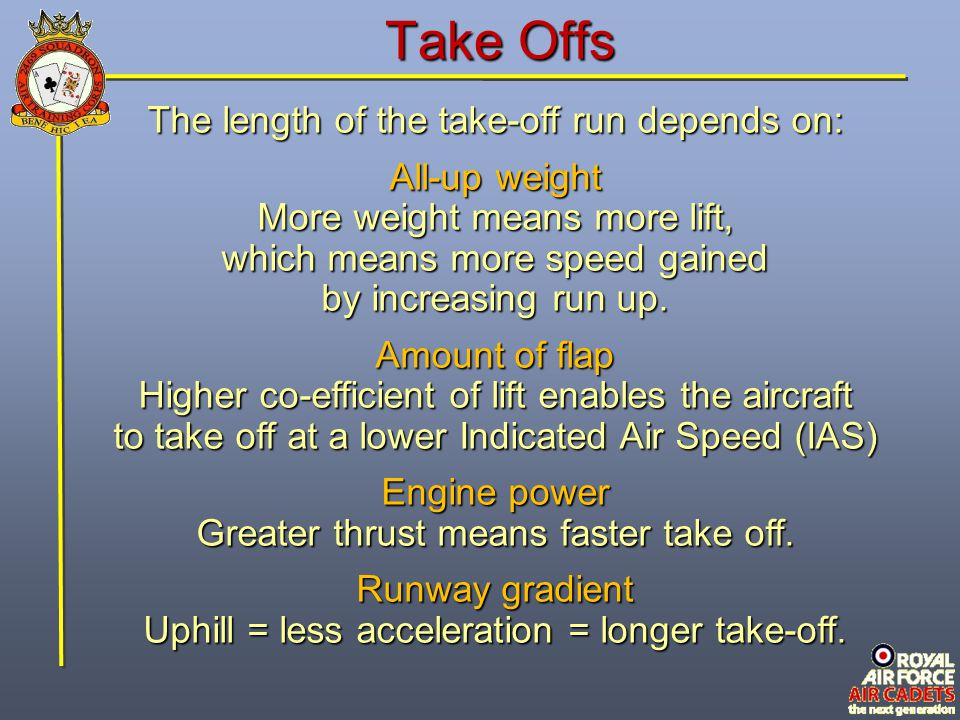 Take Offs The length of the take-off run depends on: All-up weight