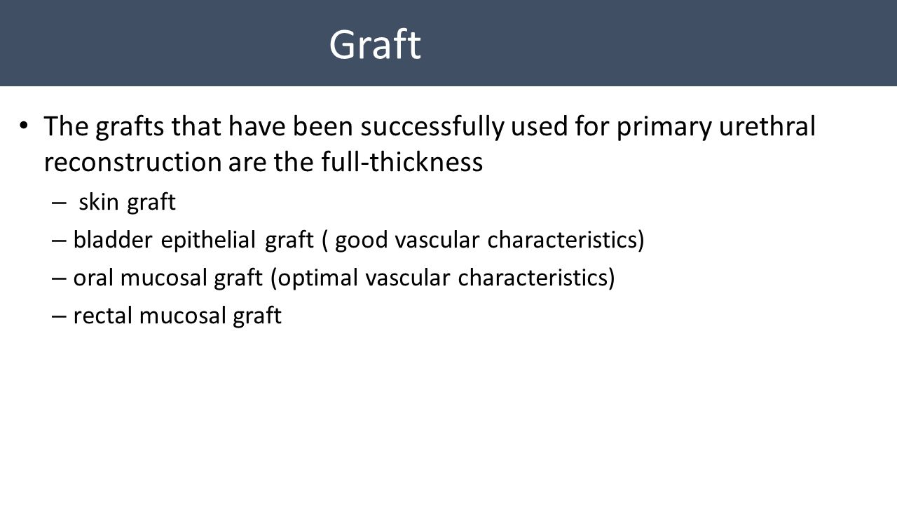 Graft The grafts that have been successfully used for primary urethral reconstruction are the full-thickness.