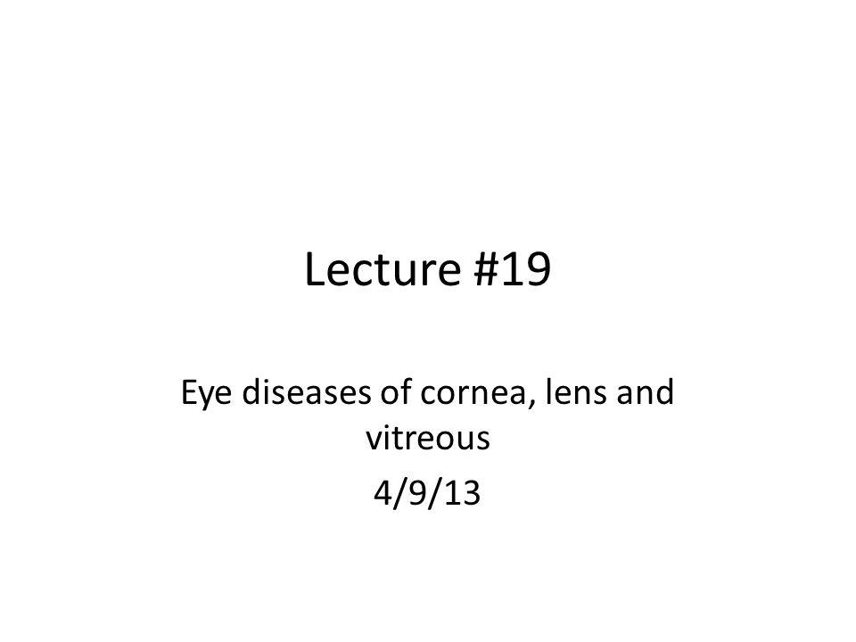 Eye diseases of cornea, lens and vitreous 4/9/13