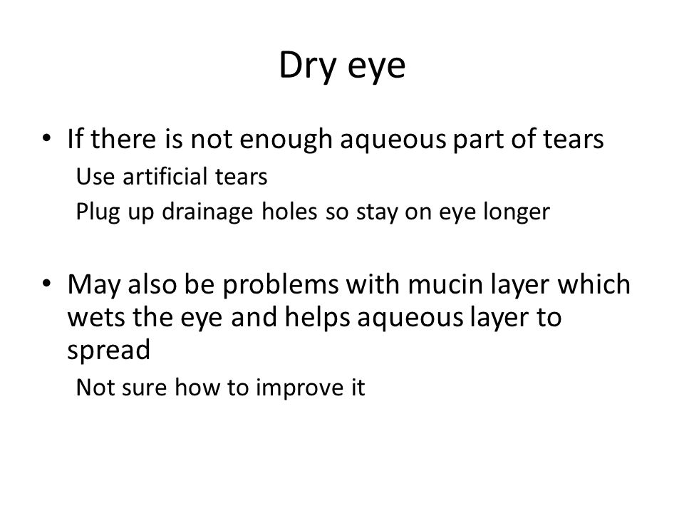 Dry eye If there is not enough aqueous part of tears