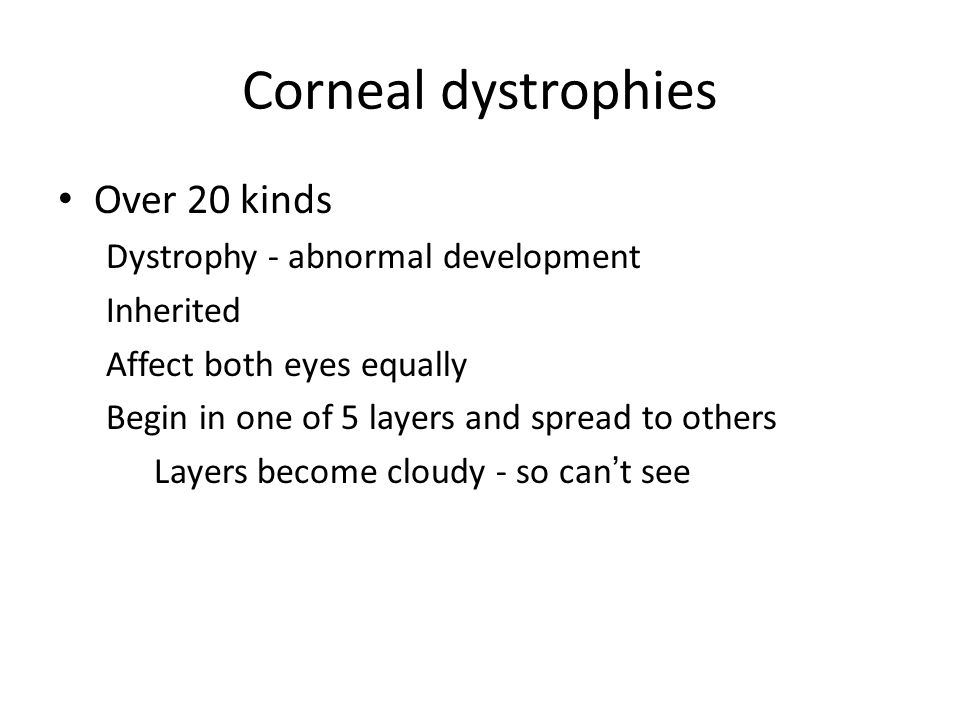 Corneal dystrophies Over 20 kinds Dystrophy - abnormal development