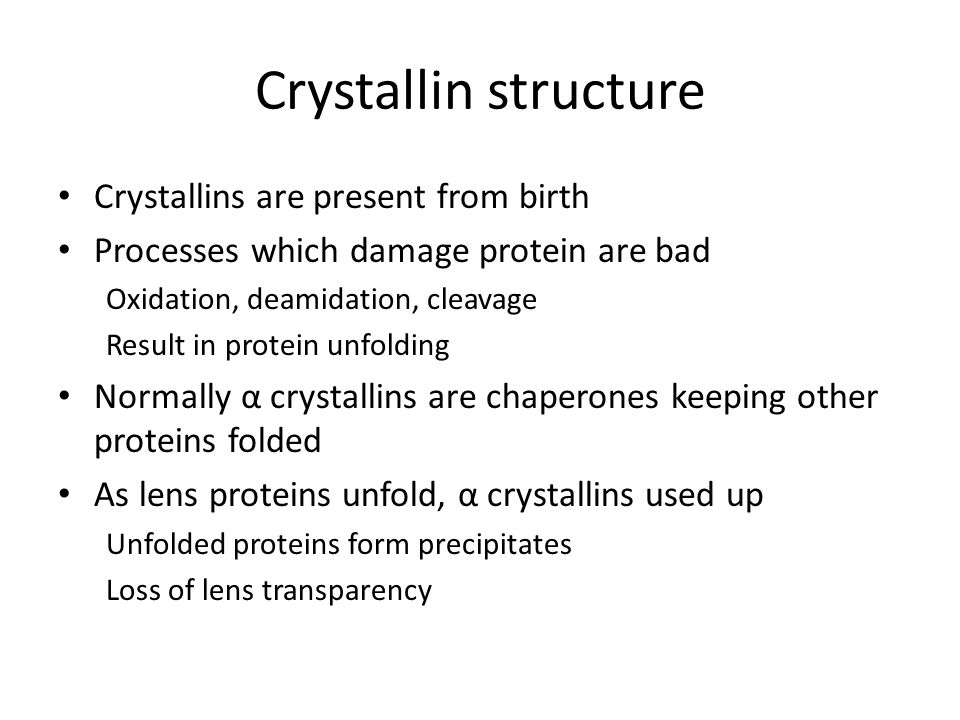 Crystallin structure Crystallins are present from birth