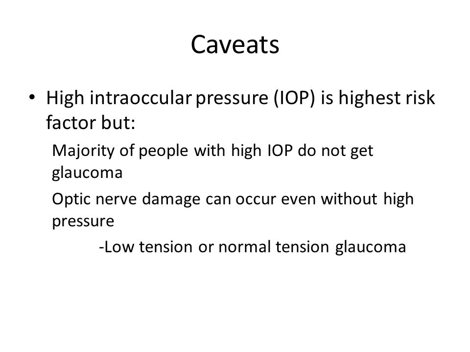 Caveats High intraoccular pressure (IOP) is highest risk factor but: