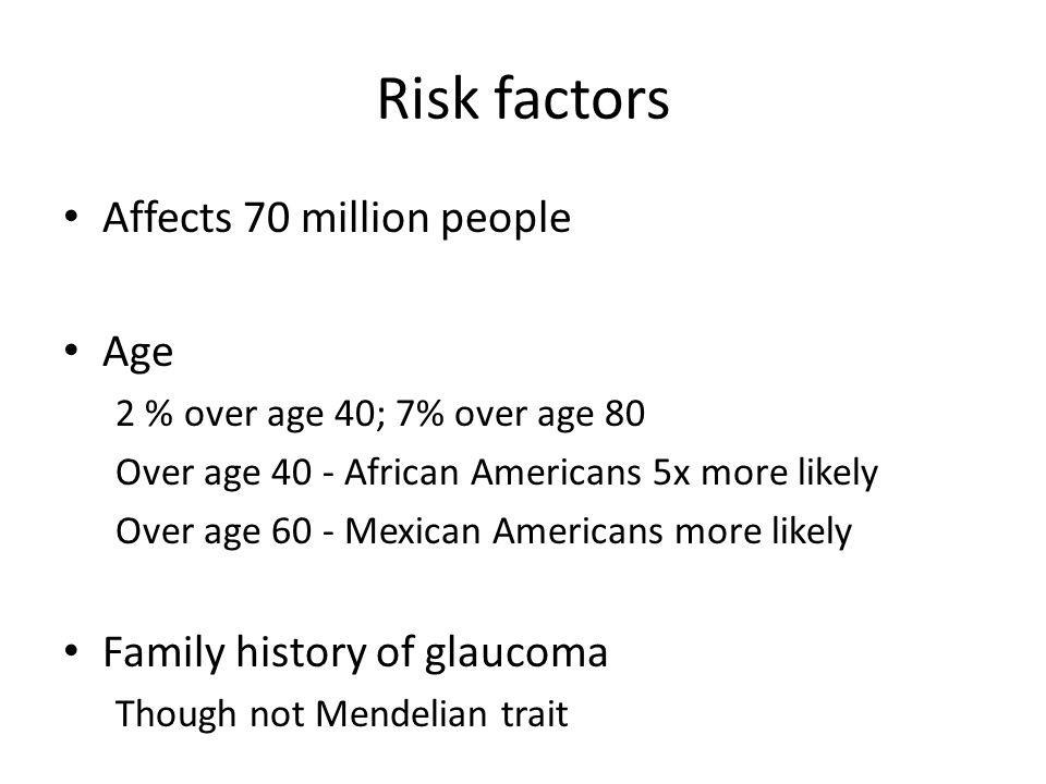 Risk factors Affects 70 million people Age Family history of glaucoma