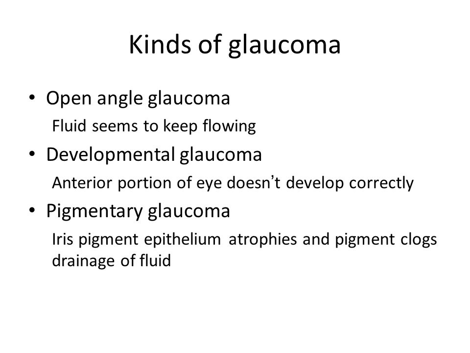 Kinds of glaucoma Open angle glaucoma Developmental glaucoma