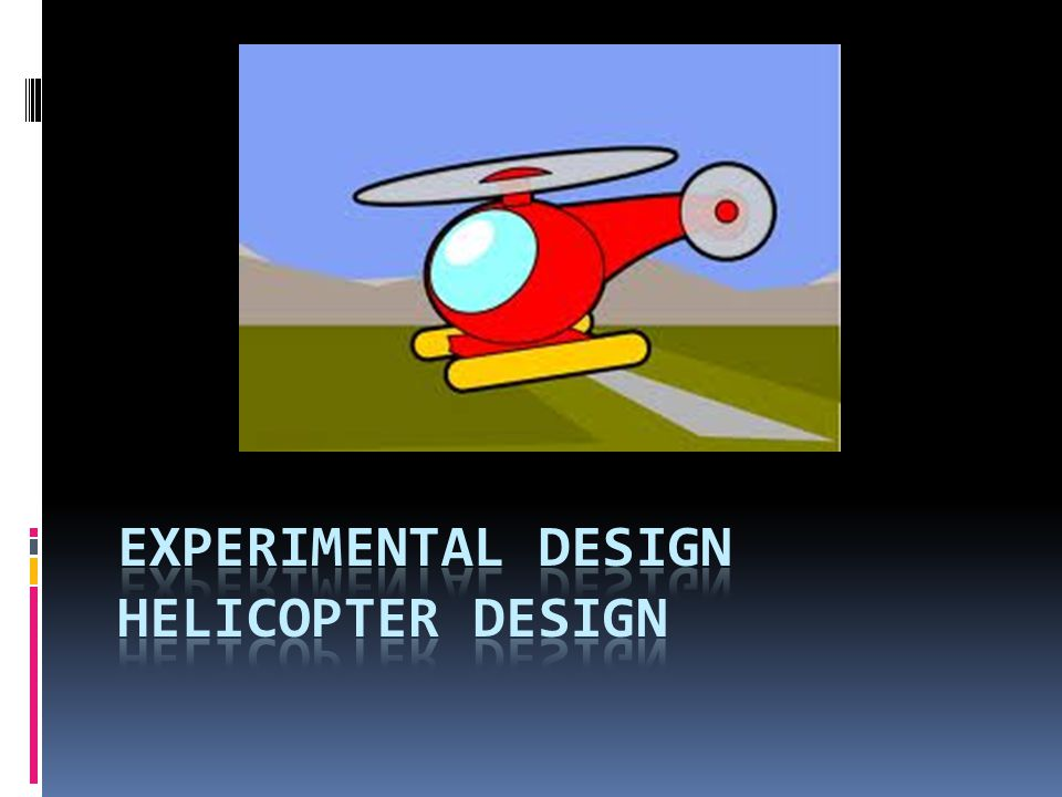 Experimental Design Helicopter Design