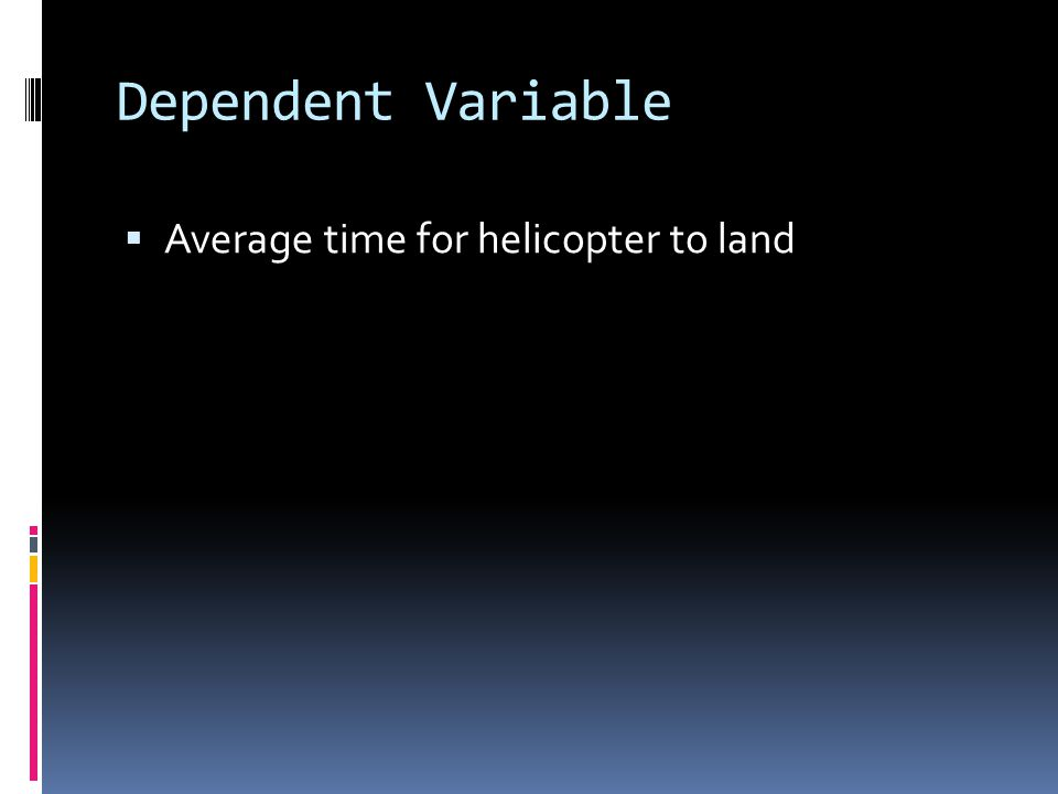 Dependent Variable Average time for helicopter to land