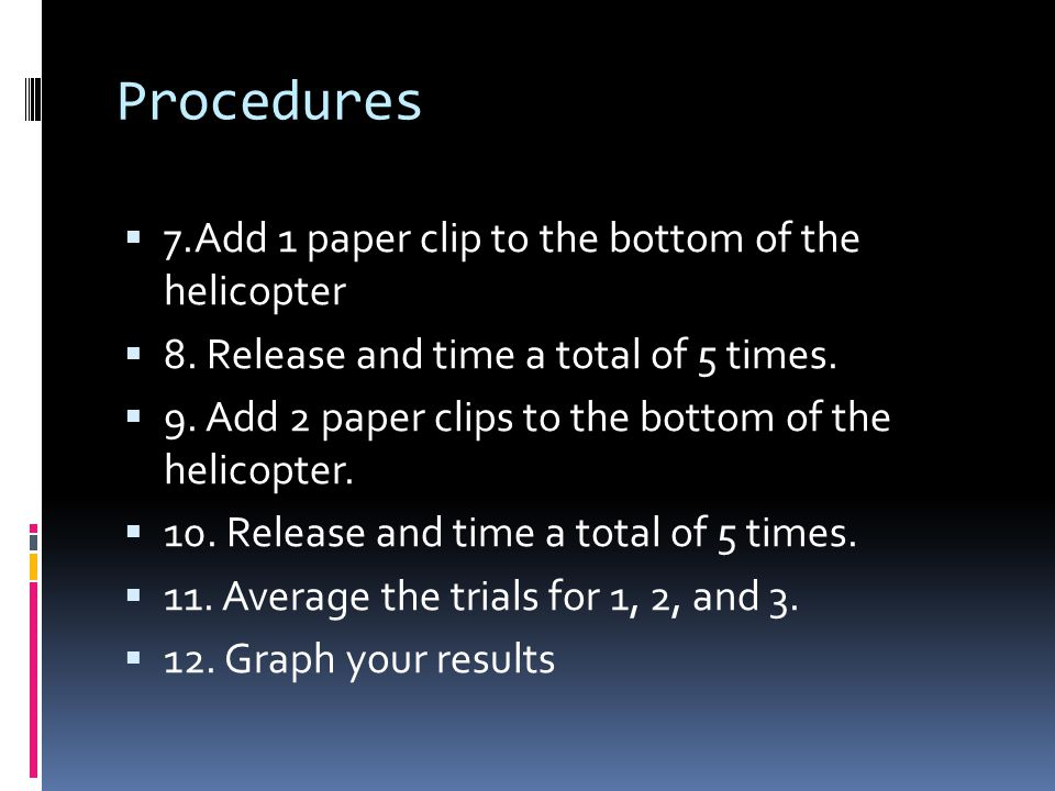 Procedures 7.Add 1 paper clip to the bottom of the helicopter