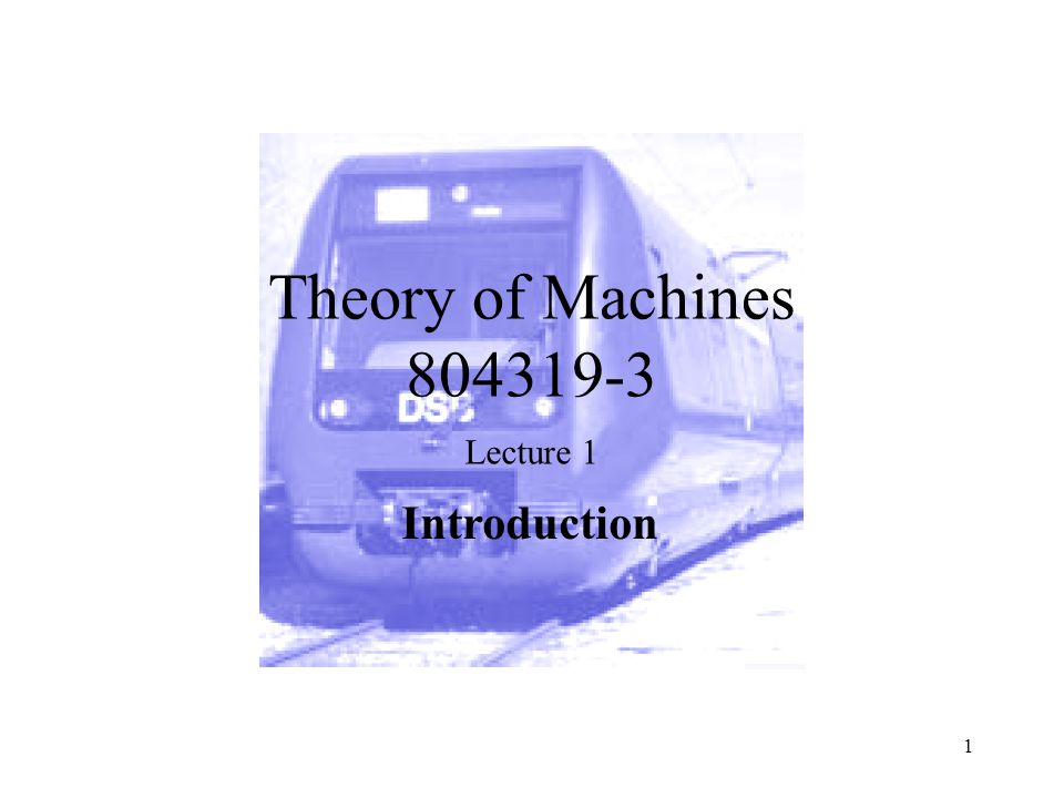 Theory of Machines 804319-3 Lecture 1 Introduction