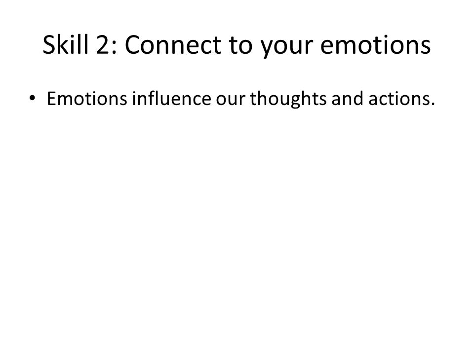 Skill 2: Connect to your emotions