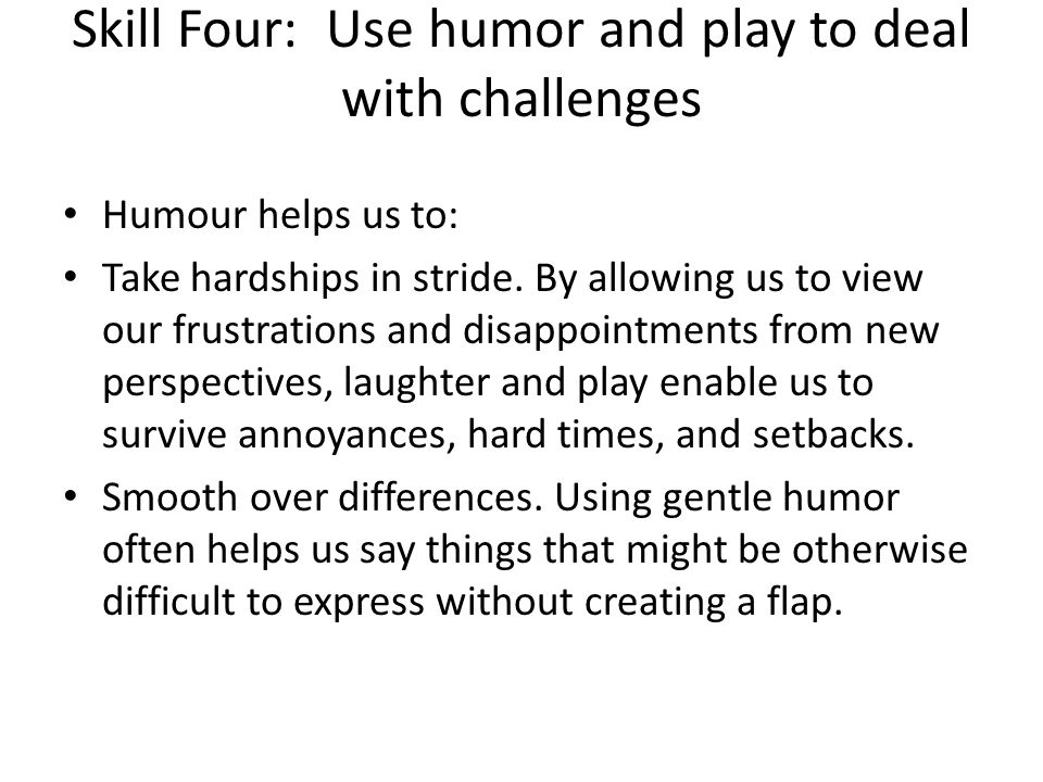 Skill Four: Use humor and play to deal with challenges