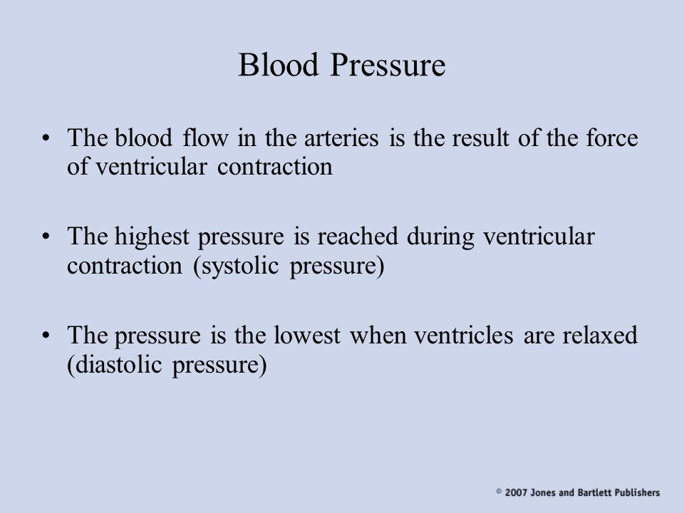 Blood Pressure The blood flow in the arteries is the result of the force of ventricular contraction.