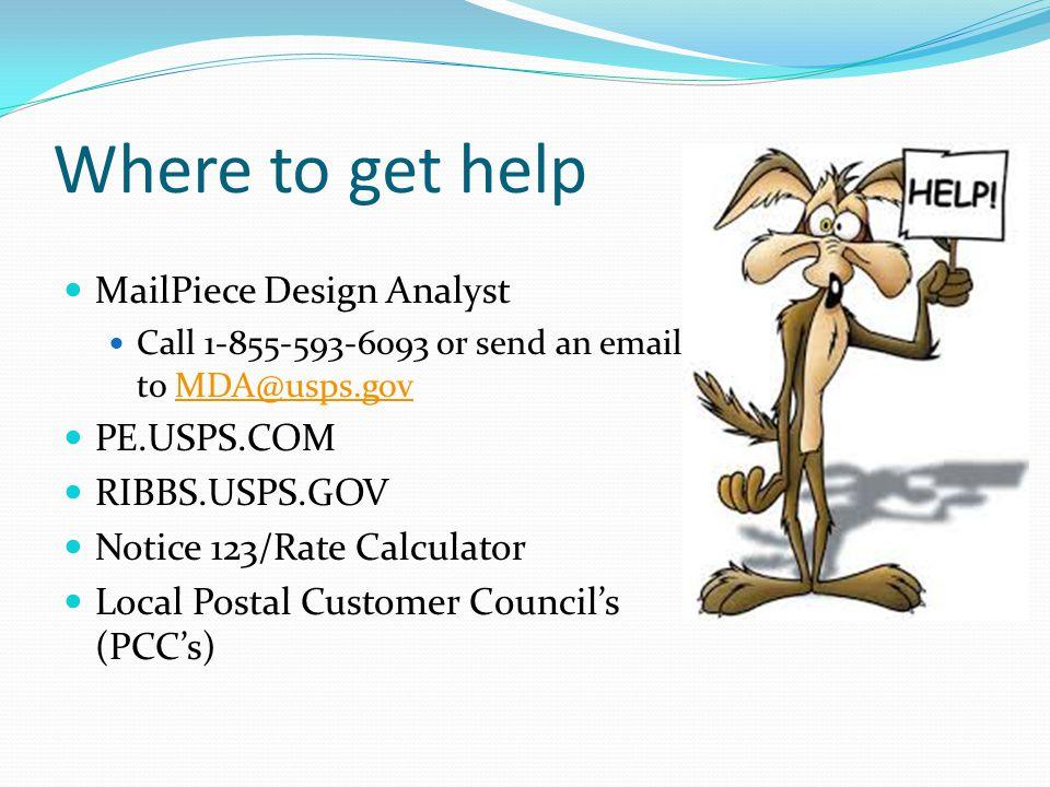 Where to get help MailPiece Design Analyst PE.USPS.COM RIBBS.USPS.GOV