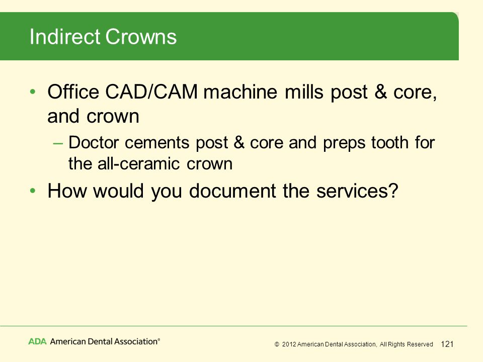 Indirect Crowns Office CAD/CAM machine mills post & core, and crown