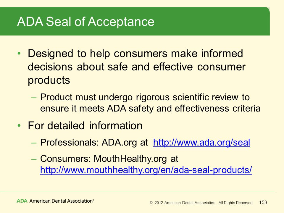 ADA Seal of Acceptance Designed to help consumers make informed decisions about safe and effective consumer products.