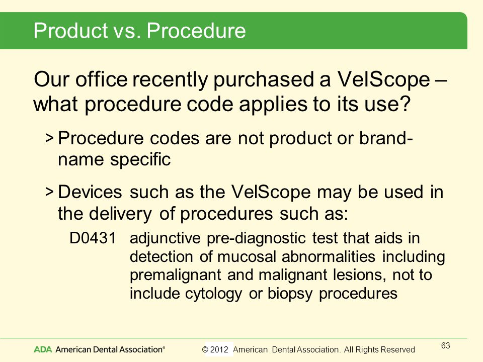 Product vs. Procedure Our office recently purchased a VelScope – what procedure code applies to its use
