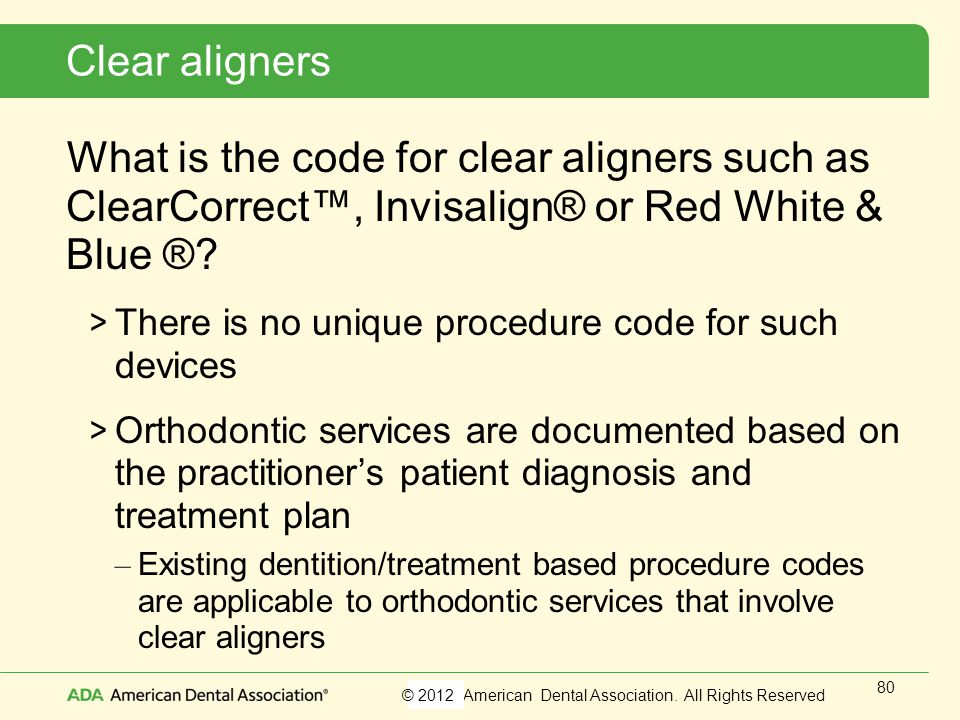 Clear aligners What is the code for clear aligners such as ClearCorrect™, Invisalign® or Red White & Blue ®