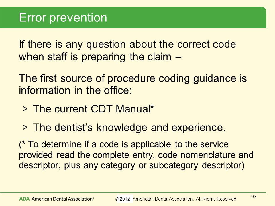 Error prevention If there is any question about the correct code when staff is preparing the claim –