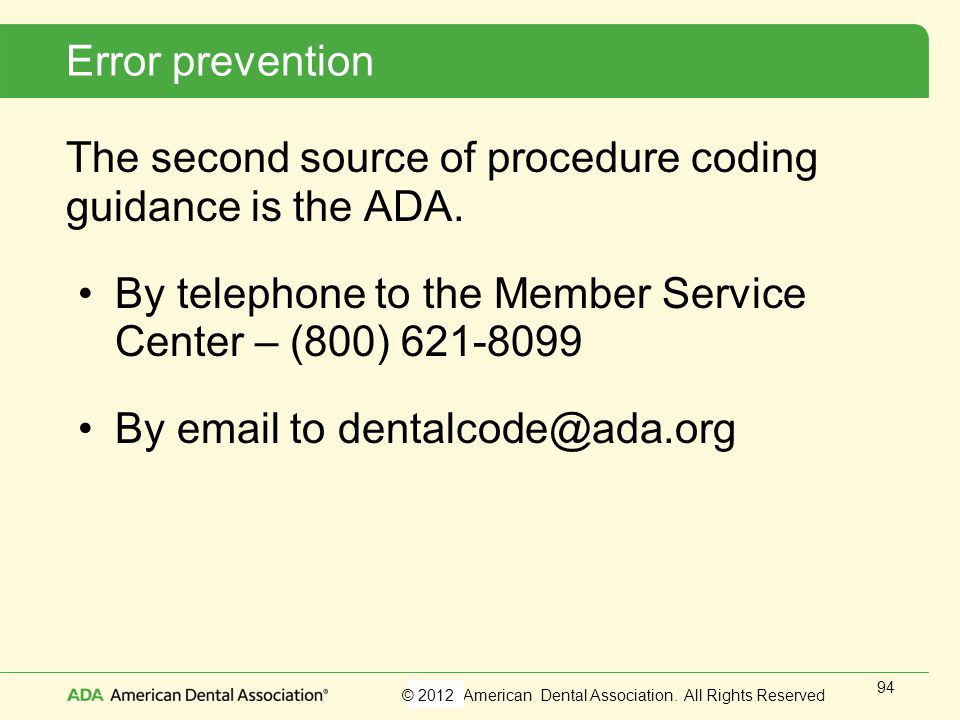Error prevention The second source of procedure coding guidance is the ADA. By telephone to the Member Service Center – (800) 621-8099.